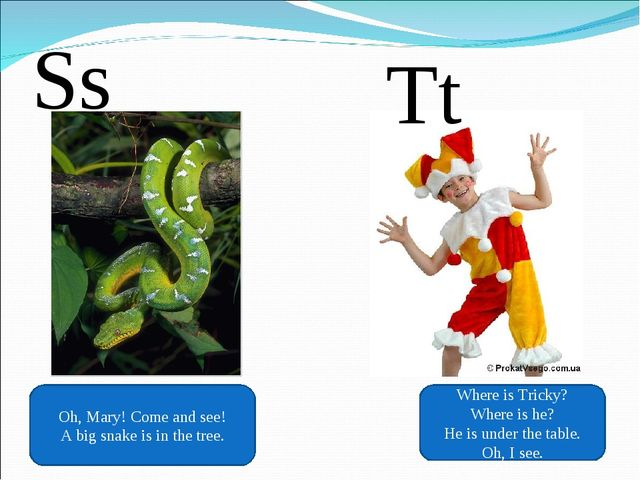 Ss Oh, Mary! Come and see! A big snake is in the tree. Tt Where is Tricky? Wh...