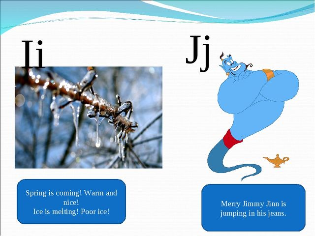 Ii Spring is coming! Warm and nice! Ice is melting! Poor ice! Jj Merry Jimmy...