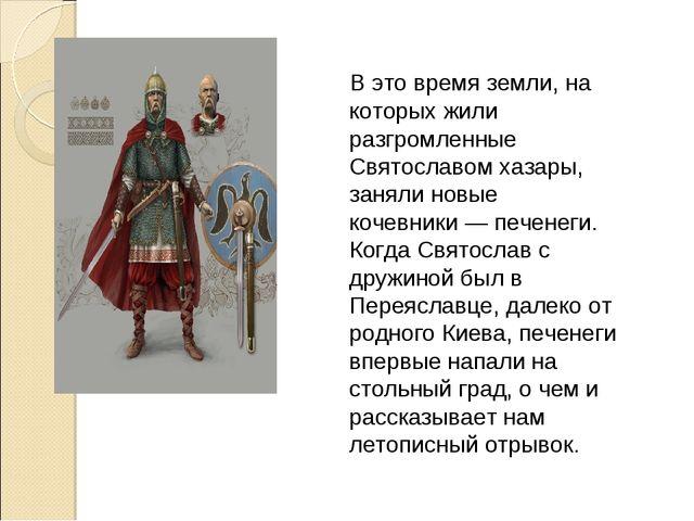 В это время земли, на которых жили разгромленные Святославом хазары, занял...