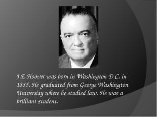 J.E.Hoover was born in Washington D.C. in 1885. He graduated from George Wash