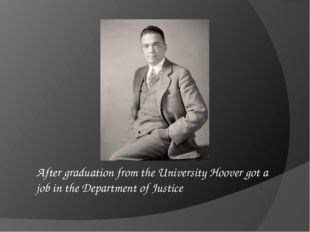 After graduation from the University Hoover got a job in the Department of Ju