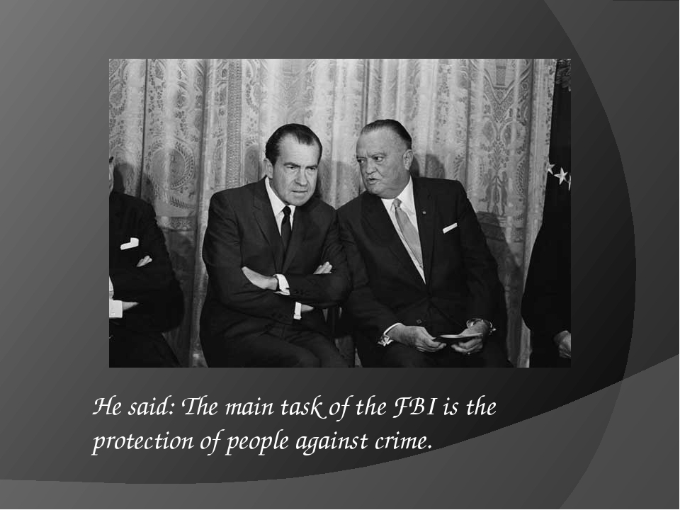 He said: The main task of the FBI is the protection of people against crime.