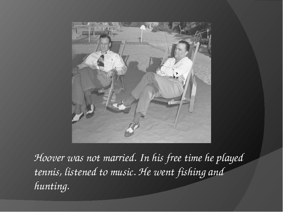 Hoover was not married. In his free time he played tennis, listened to music....