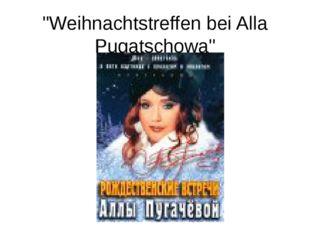 """""""Weihnachtstreffen bei Alla Pugatschowa"""""""