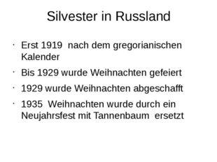 Silvester in Russland Erst 1919 nach dem gregorianischen Kalender Bis 1929 wu