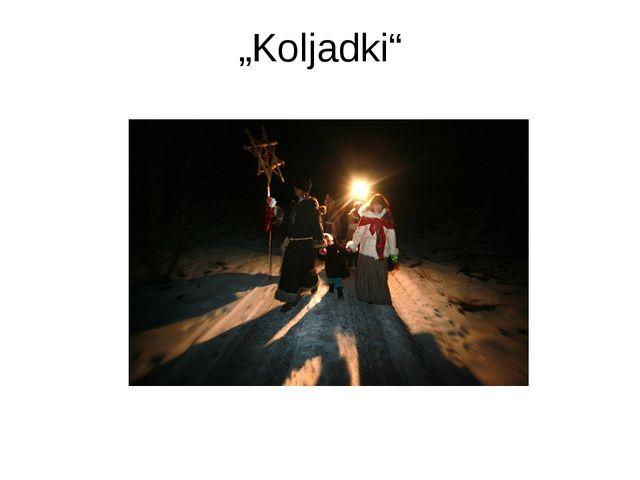"""Koljadki"""