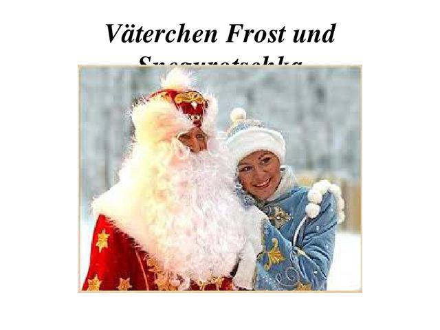 Väterchen Frost und Snegurotschka
