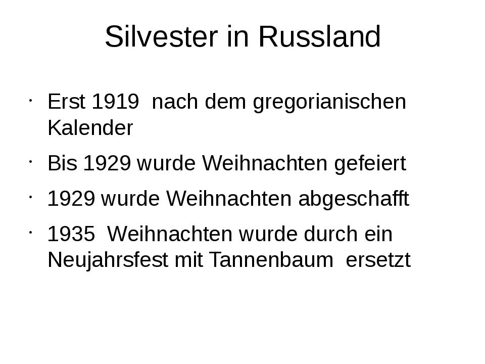Silvester in Russland Erst 1919 nach dem gregorianischen Kalender Bis 1929 wu...