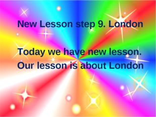 New Lesson step 9. London Today we have new lesson. Our lesson is about London