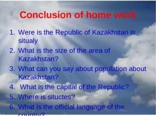 Conclusion of home work Were is the Republic of Kazakhstan is situaly What is