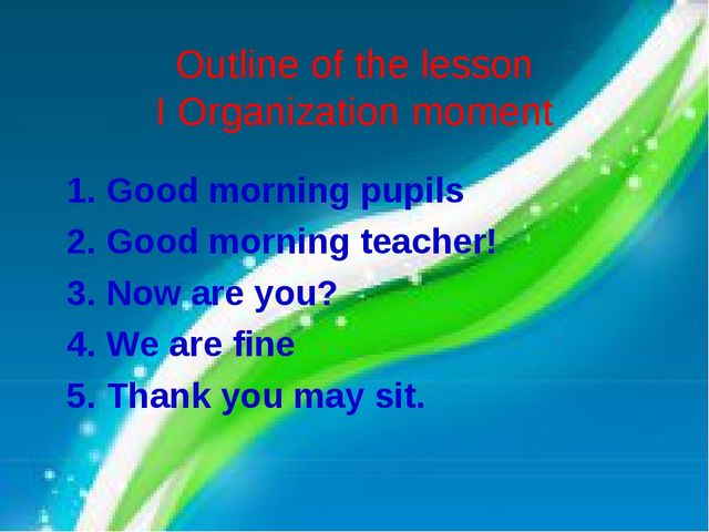 Outline of the lesson I Organization moment Good morning pupils Good morning...