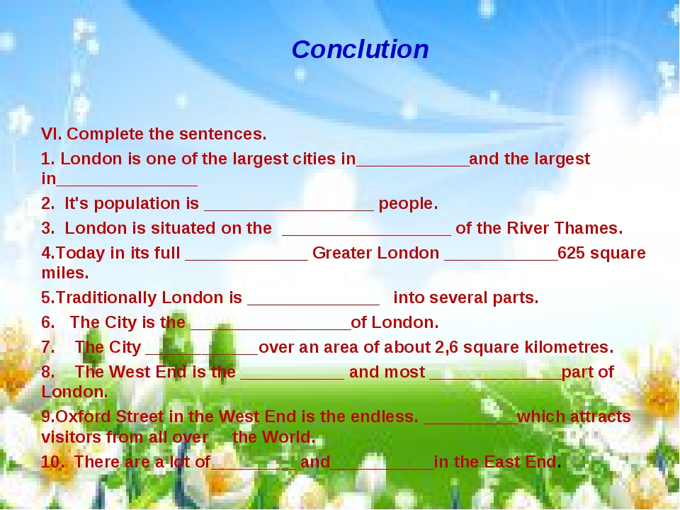 Conclution VI. Complete the sentences. 1. London is one of the largest cities...