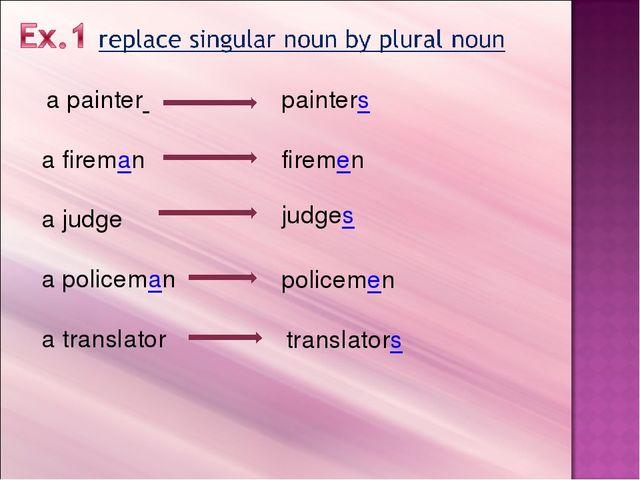 a painter a fireman a judge a policeman a translator painters firemen judges...