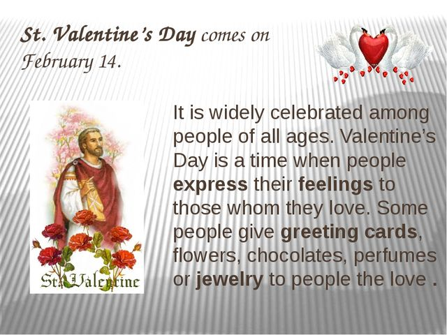 St. Valentine's Day comes on February 14. It is widely celebrated among peopl...