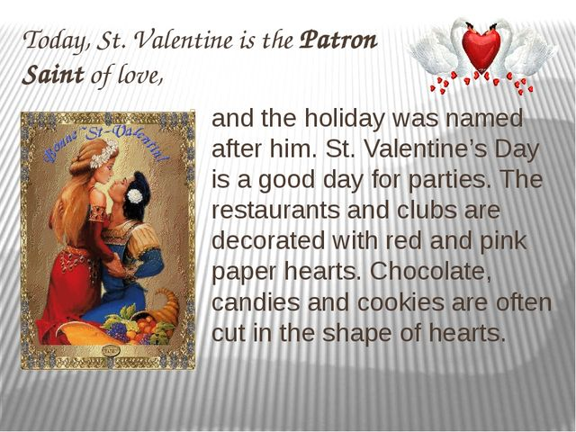 Today, St. Valentine is the Patron Saint of love, and the holiday was named a...