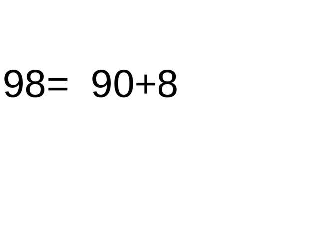 98= 90+8