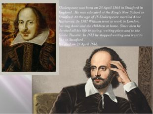 Shakespeare was born on 23 April 1564 in Stratford in England . He was educat