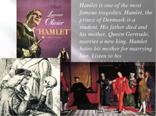 Hamlet is one of the most famous tragedies. Hamlet, the prince of Denmark is