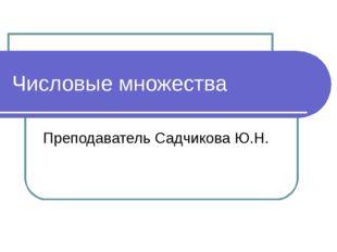 Числовые множества Преподаватель Садчикова Ю.Н.