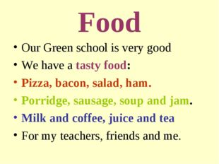Food Our Green school is very good We have a tasty food: Pizza, bacon, salad,