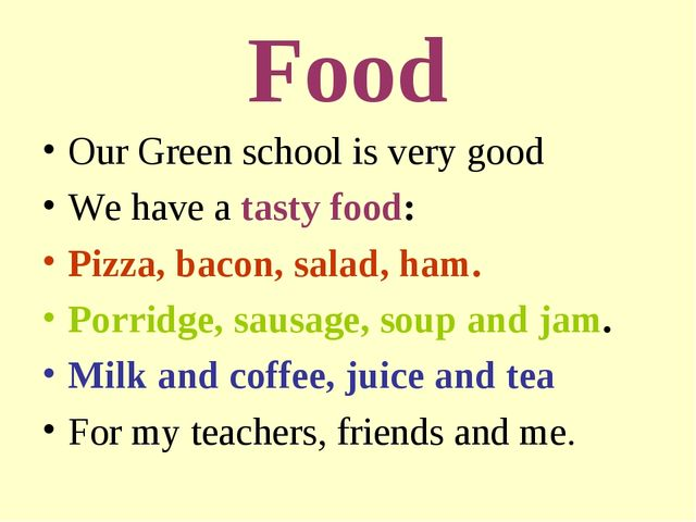 Food Our Green school is very good We have a tasty food: Pizza, bacon, salad,...