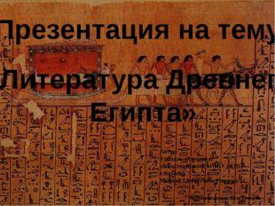 Презентация на тему «Литература Древнего Египта» Автор: Учитель истории и об