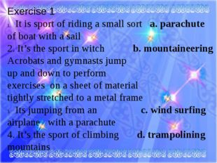 Exercise 1 It is sport of riding a small sort a. parachute of boat with a sai