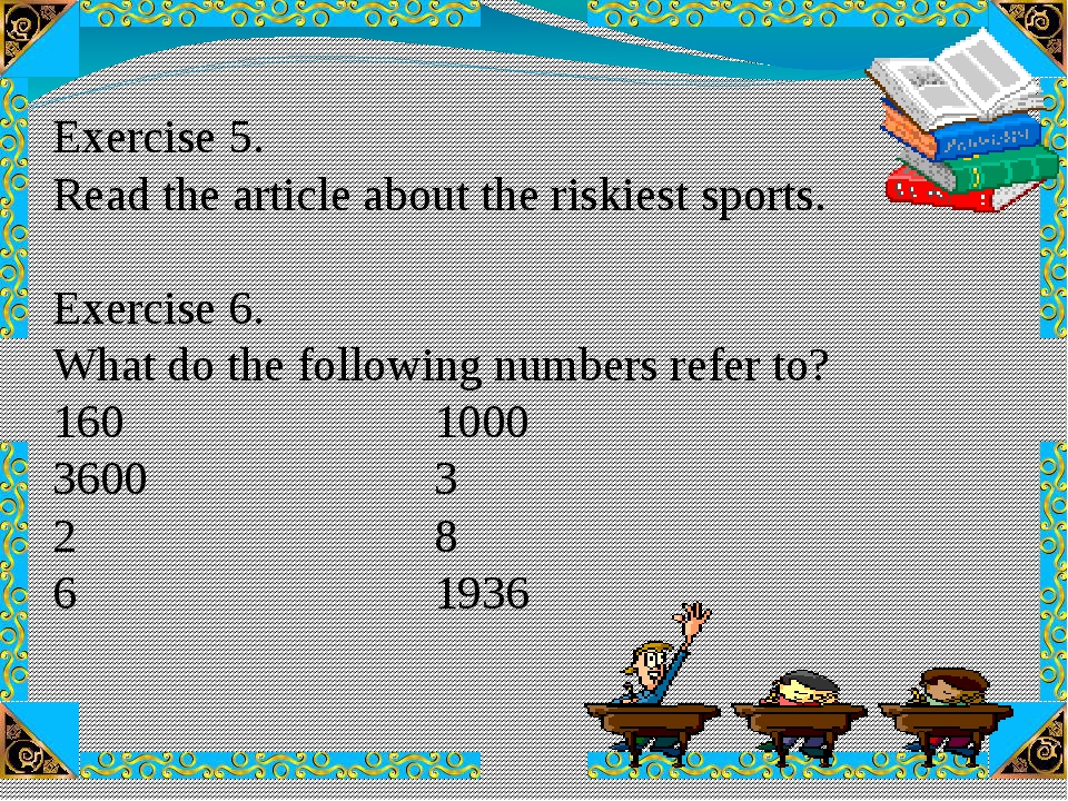 Exercise 5. Read the article about the riskiest sports. Exercise 6. What do t...
