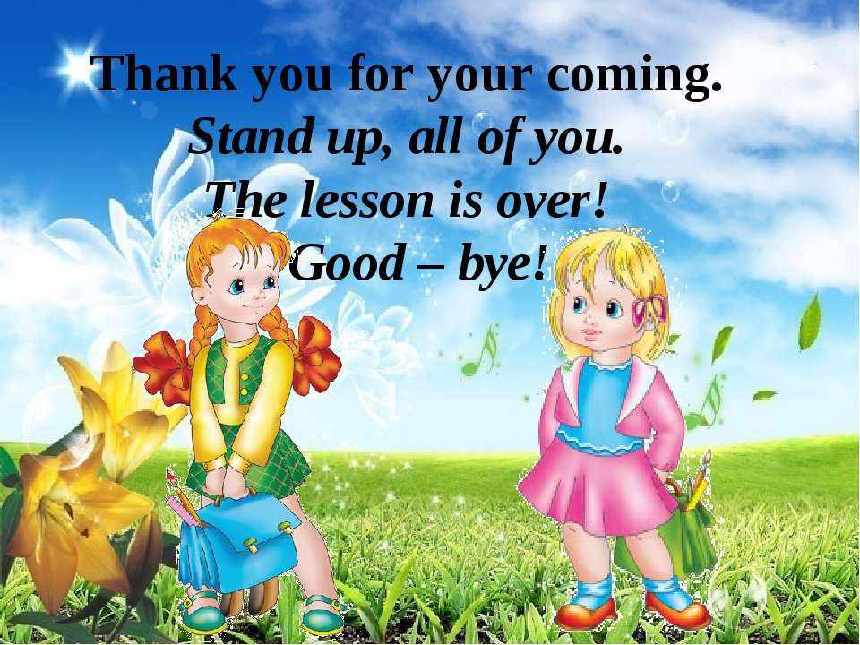 Thank you for your coming. Stand up, all of you. The lesson is over! Good – b...