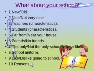 What about your school? 1.New/Old. 2.Nice/Not very nice. 3.Teachers (characte