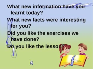What new information have you learnt today? What new facts were interesting f