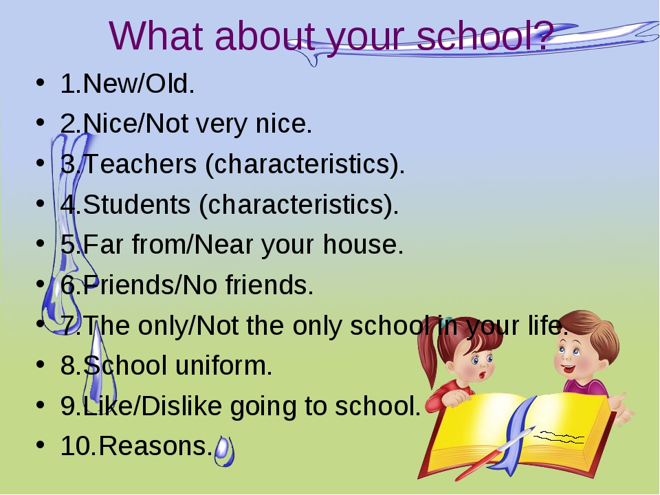 What about your school? 1.New/Old. 2.Nice/Not very nice. 3.Teachers (characte...