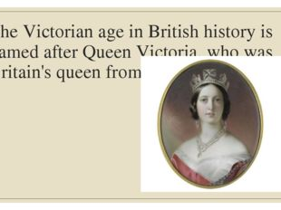 The Victorian age in British history is named after Queen Victoria, who was B