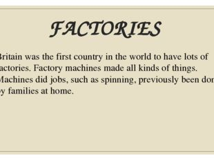 FACTORIES Britain was the first country in the world to have lots of factorie