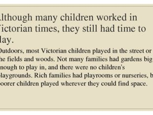 Although many children worked in Victorian times, they still had time to play