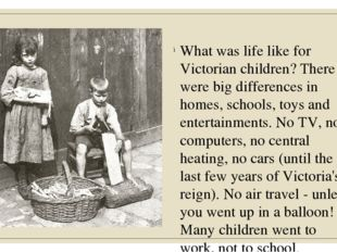 What was life like for Victorian children? There were big differences in hom