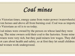Coal mines In Victorian times, energy came from water-power (waterwheels), fr