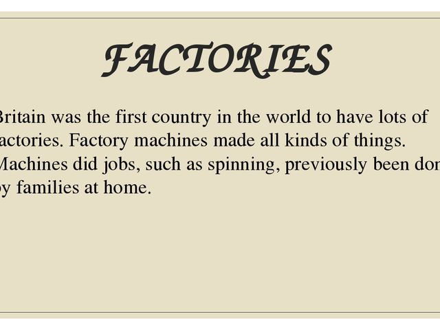 FACTORIES Britain was the first country in the world to have lots of factorie...