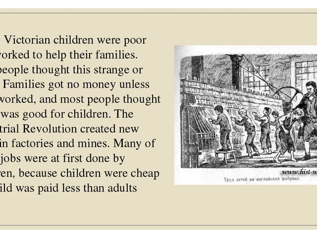 Many Victorian children were poor and worked to help their families. Few peo...
