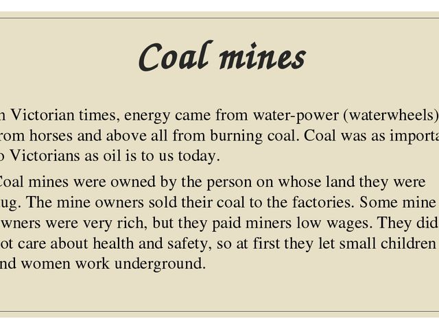 Coal mines In Victorian times, energy came from water-power (waterwheels), fr...