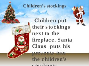 Children's stockings Children put their stockings next to the fireplace. Sant