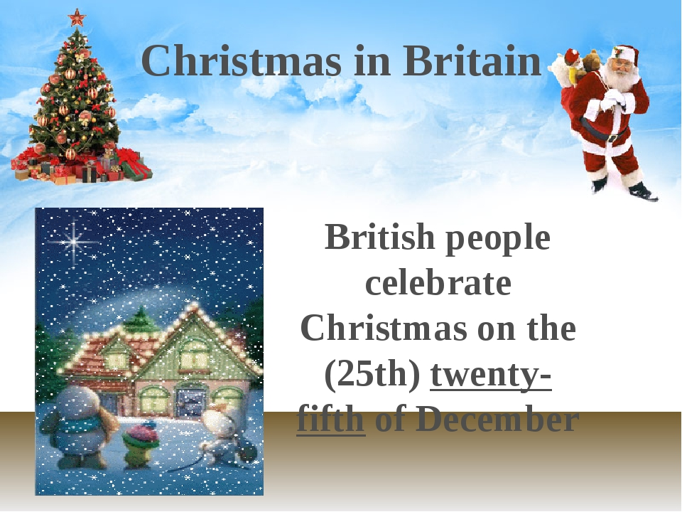 Christmas in Britain British people celebrate Christmas on the (25th) twenty-...