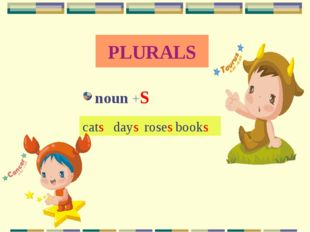 PLURALS noun +S catsdaysrosesbooks