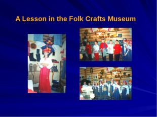 A Lesson in the Folk Crafts Museum