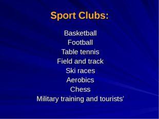 Sport Clubs: Basketball Football Table tennis Field and track Ski races Aerob