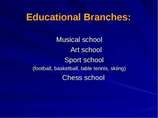Educational Branches: Musical school Art school Sport school (football, baske