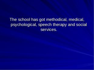 The school has got methodical, medical, psychological, speech therapy and soc