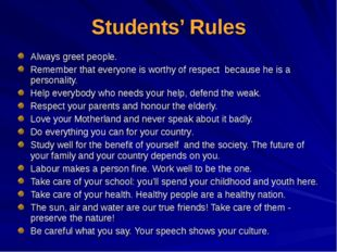 Students' Rules Always greet people. Remember that everyone is worthy of resp