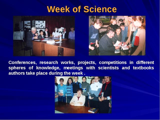 Week of Science Conferences, research works, projects, competitions in diffe...