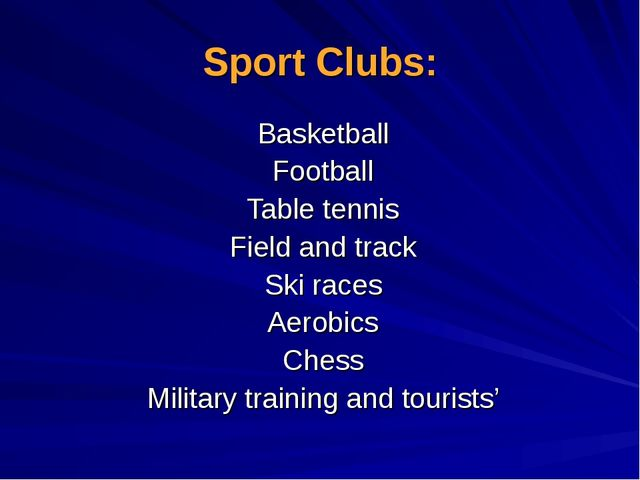Sport Clubs: Basketball Football Table tennis Field and track Ski races Aerob...